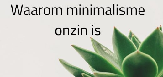 minimalisme werkt voor de meest mensen niet. Je kunt beter zoeken naar evenwicht.